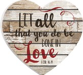 Let All That You Do Be Done In Love, Shaped Wall Art