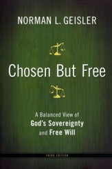 Chosen But Free, revised edition: A Balanced View of God's Sovereignty and Free Will