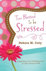 Too Blessed to Be Stressed: Inspiration for Climbing Out of Life's Stress-Pool - eBook