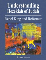 Understanding the Reign of Hezekiah: Rebel King and Reformer