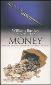 William Barclay Insights: Money What the Bible Tells Us About Wealth & Possesions