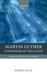 Martin Luther: Confessor of the Faith