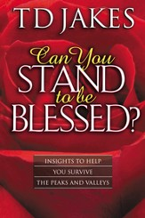 Can You Stand to Be Blessed?: Insights to Help You Survive the Peaks and Valleys - eBook