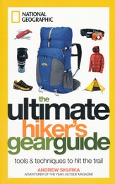 National Geographic Ultimate Gear Guide: Everything You Need for Walking, Hiking, and Backpacking