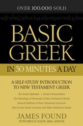 Basic Greek in 30 Minutes a Day: A Self-Study Introduction to New Testament Greek, Repackaged Edition