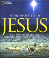 In the Footsteps of Jesus: A Chronicle of His Life and the Origins of Christianity