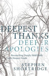 Deepest Thanks, Deeper Apologies: Reconciling Deeply Held Faith with Honest Doubt - eBook
