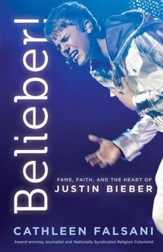 Belieber!: Fame, Faith and the Heart of Justin Bieber - eBook