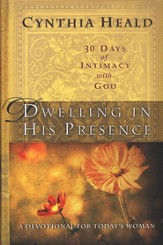 Dwelling in His Presence: 30 Days of Intimacy with  God-A Devotional for Today's Woman