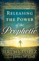Releasing the Power of the Prophetic: A Practical Guide to Developing a Listening Ear and Discerning Spirit - eBook