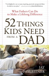 52 Things Kids Need from a Dad: What Fathers Can Do to Make a Lifelong Difference - eBook