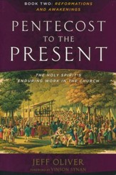 From Pentecost to the Present, Book 2: Reformations and Awakenings-The Enduring Work of the Holy Spirit In the Church