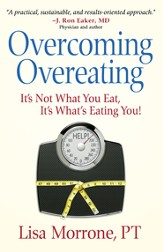 Overcoming Overeating: It's Not What You Eat, It's What's Eating You! - eBook