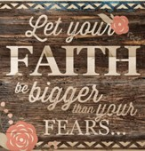Let Your Faith Be Bigger Than Your Fears, Pallet Wall Art