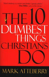 The 10 Dumbest Things Christians Do to Frustrate God (and Entertain the Devil)