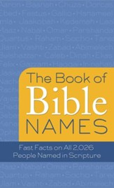 The Book of Bible Names: Fast Facts on All 2,026 People Named in Scripture - eBook