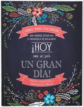 ¡Hoy Va a Ser un Gran Dia! Libro para Colorear de Adultos    (Today Is Going to Be a Great Day! Coloring Book for Adults)