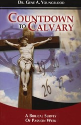Countdown to Calvary: A Biblical View of Passion Week