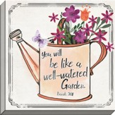 You Will Be Like a Well-Watered Garden, Isaiah 58:11, Canvas Art