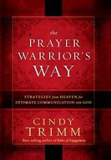 The Prayer Warrior's Way: Strategies from heaven for intimate communication with God - eBook