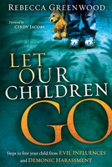 Let Our Children Go: Steps to free your child from evil influences and demonic harassment - eBook