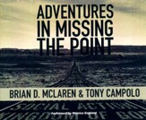 Adventures in Missing the Point: How the Culture-Controlled Church Neutered the Gospel - unabridged audio book on CD
