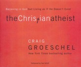 The Christian Atheist: Believing in God but Living as if He Doesn't Exist - unabridged audio book on CD