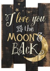 I Love You To the Moon and Back, Staggered Pallet Wall Art
