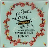 God's Love Never Fails Glass Tray