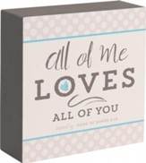 All Of Me Loves All Of You Plaque