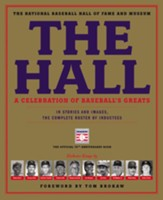 The Hall: A Celebration of Baseball's Greats: In Stories and Images, the Complete Roster of Inductees by the Positions They Played