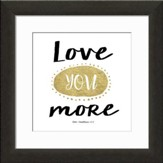 Love You More Typography Framed Art, 1 Corinthians 13:13