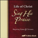 Abeka Life of Christ Sing His Praise Sing-along Hymns &  Choruses Audio CD