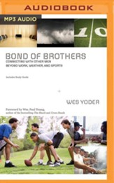 Bond of Brothers: Connecting with Other Men Beyond Work, Weather and Sports - unabridged audio book on MP3-CD