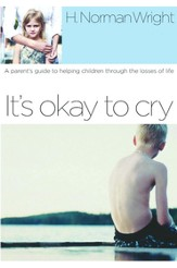 It's Okay to Cry: A Parent's Guide to Helping Children Through the Losses of Life - eBook
