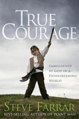 True Courage: Emboldened by God in a Disheartening World - eBook