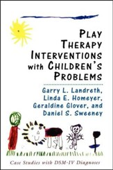 Play Therapy Interventions with Children's Problems:  Case Studies with Dsm-IV Diagnoses