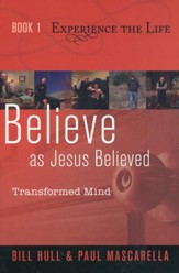 Book 1: Experience the Life Series, Believe as Jesus Believed - Transformed Mind