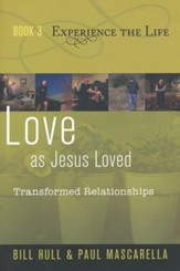 Book 3: Experience the Life Series, Love as Jesus Loved -  Transformed Relationships