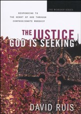 Justice God is Seeking: Responding to the Heart of God Through Compassionate Worship