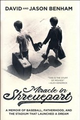 Miracle in Shreveport: The Memoir of Baseball, Fatherhood, and the Stadium that Launched a Dream