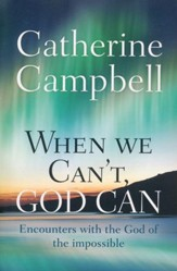 When We Can't, God Can: Encounters with the God of the Impossible