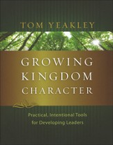 Growing Kingdom Character: Practical, Intentional Tools for Developing Leaders