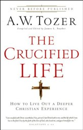 The Crucified Life: How To Live Out A Deeper Christian Experience - Slightly Imperfect