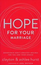 Hope for Your Marriage: Experience God's Greatest Desires for You and Your Spouse