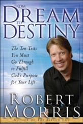From Dream to Destiny: The Ten Tests You Must Go Through to Fulfill God's Purpose for Your Life