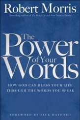 Power of Your Words: How God Can Bless Your Life Through the Words You Speak