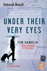 Under Their Very Eyes: Tom Hamblin, Bible Courier to the Gulf