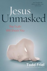 Jesus Unmasked: The Truth Will Shock  You