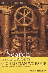 Search for the Origin of Christian Worship: Sources and Methods  for the Study of Early Liturgy